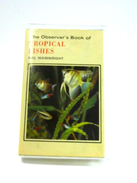 The Observer's Book of Tropical Fishes by Neil Wainwright