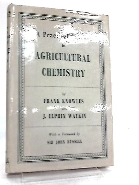A Practical Course in Agricultural Chemistry By F. Knowles & J. E. Watkin