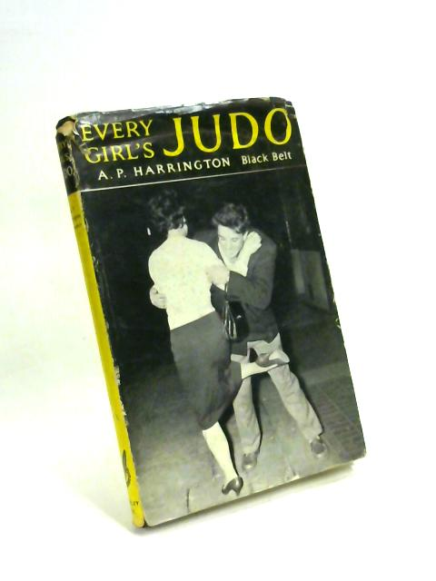 Every Girl's Judo By A P Harrington