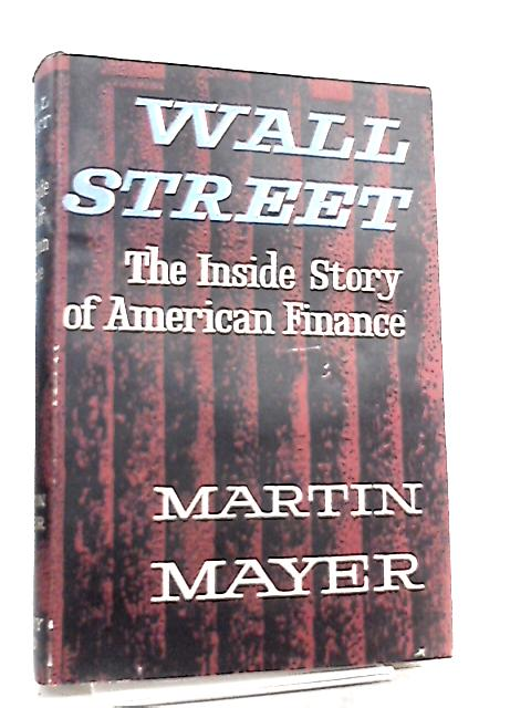 Wall Street, The inside story of American finance by Martin Mayer