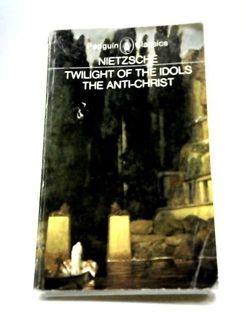 Twilight of the Idols and The Anti-Christ By Nietzsche, Friedrich