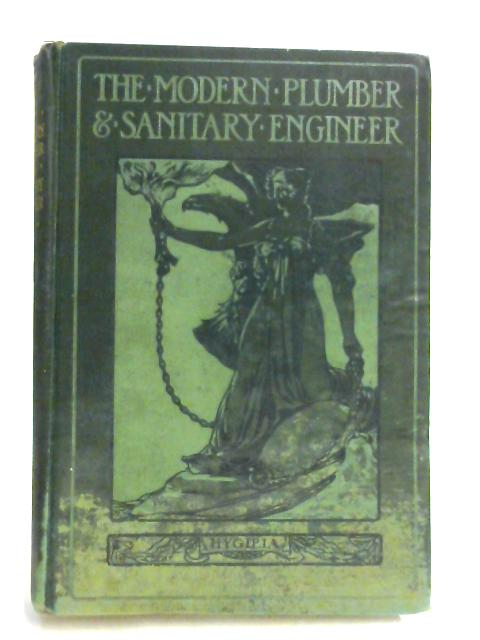 The Modern Plumber & Sanitary Engineer Vol VI by Edited by G. Lister Sutcliffe