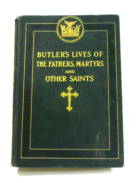 Lives of the Fathers, Martyrs and Other Principal Saints: Vol. IV by A. Butler