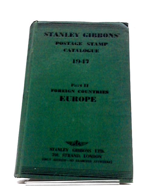 Stanley Gibbons' Priced Catalogue of Postage Stamps 1947 : Part II Europe (Foreign Countries) Foreign Countries) by Stanley Gibbons Limited