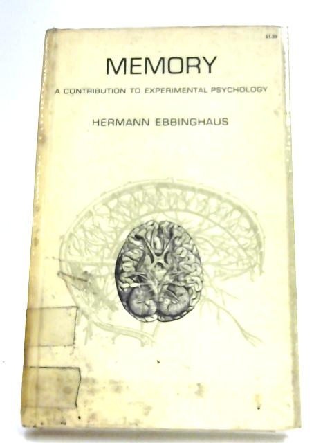 Memory - A Contribution to Experimental Psychology by Hermann Ebbinghaus