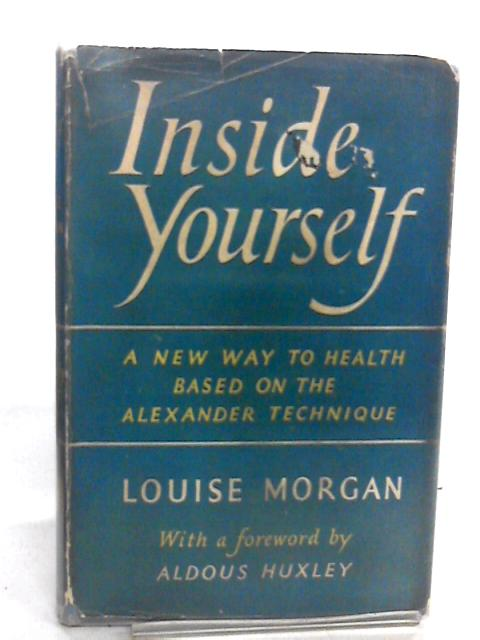 Inside Yourself: A New Way to Health Based on the Alexander Technique by Louise Morgan