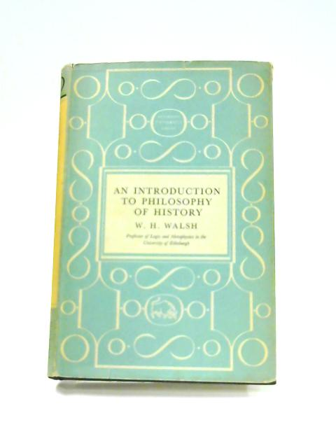 Introduction to the Philosophy of History By W.H. Walsh