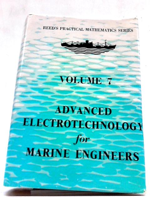 Reed's Practical Mathematics Series Volume 7 Advanced Electrotechnology for Marine Engineers by Edmund G. R. Kraal