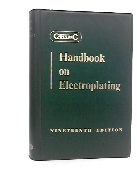 Handbook On Electroplating: Polishing, Bronzing, Lacquering by Canning, W. Plc