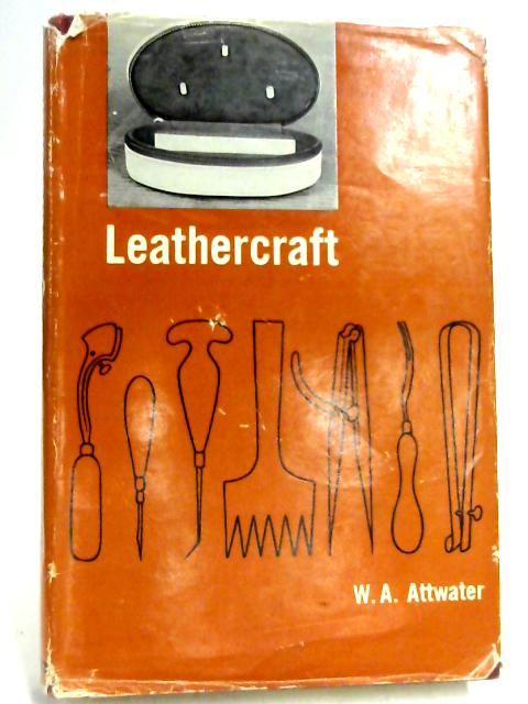 Leathercraft by W. A Attwater
