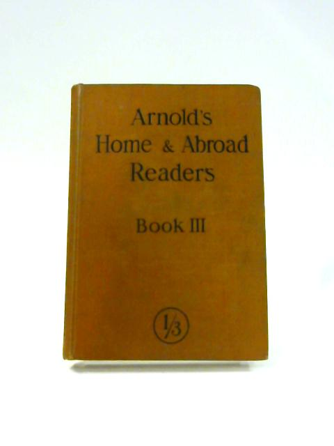 Arnold's Home and Abroad Readers: Book III by Anon