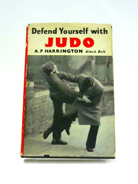 Defend Yourself With Judo by A. P. Harrington