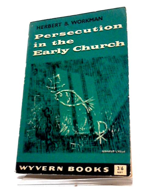 Persecution In The Early Church by Herbert B. Workman