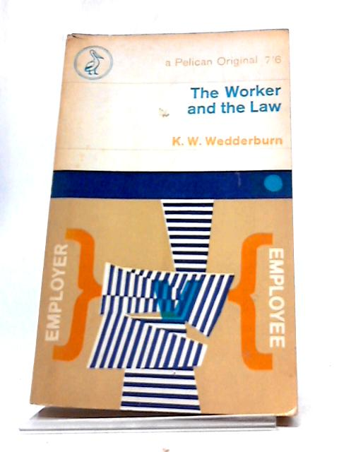 The Worker And The Law by K W Wedderburn