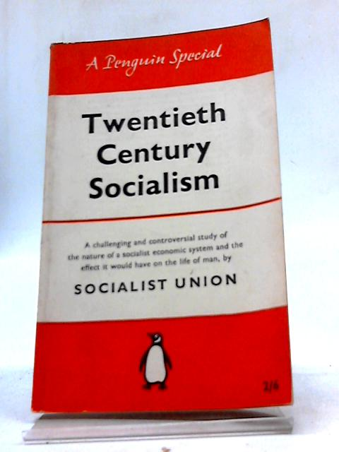 Twentieth Century Socialism : The Economy of To-morrow (A Penguin Special; S165) by Socialist Union