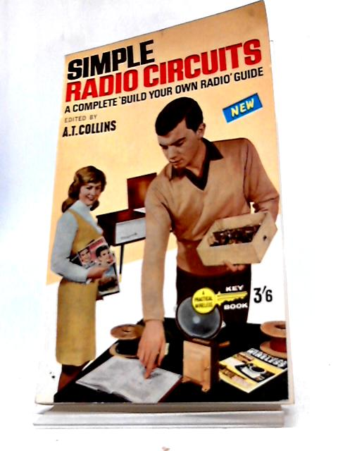 Simple Radio Circuits: A Complete 'Build Your Own Radio' Guide by A. T. Collins
