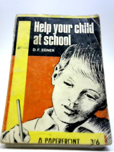 Help Your Child at School (Paperfronts) by Egner, D.F.