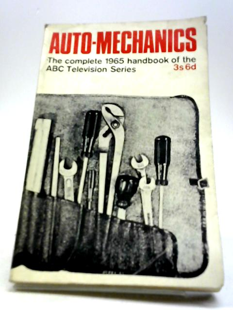 Auto-mechanics: The complete 1965 handbook of the ABC Television series by Mills, John