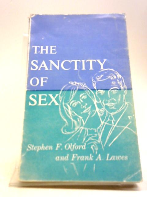 The sanctity of sex by Olford, Stephen Frederick