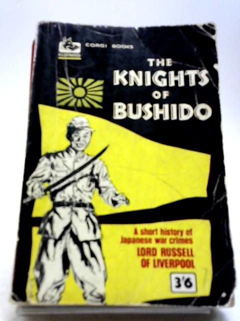 The Knights Of Bushido : A Short History Of Japanese War Crimes. by Lord Russell of Liverpool.