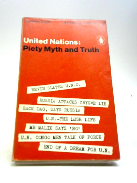 United Nations: Piety, myth and truth by Boyd, Andrew