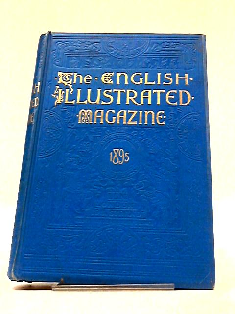 The English Illustrated Magazine, Volume XIII, April to September 1895 by Various