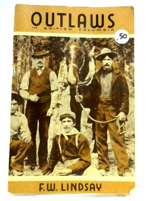 Outlaws in British Columbia by F.W. Lindsay