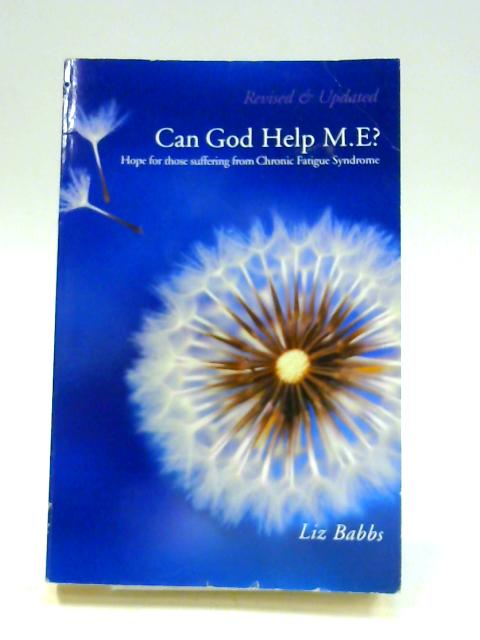 Can God Help M.E?: Breaking through the darkness of M.E and Chronic Fatigue Syndrome by Elizabeth Babbs