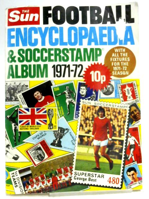 The Sun Football Encyclopaedia and Soccerstamp Album 1971-72 by Unknown
