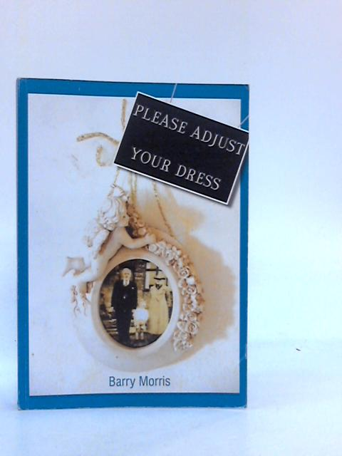 Please Adjust Your Dress by Morris, Barry