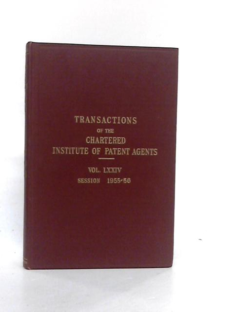 Transactions of the Chartered Institute of Patent Agents Volume LXXIV Session 1955-56 by P E Lincroft