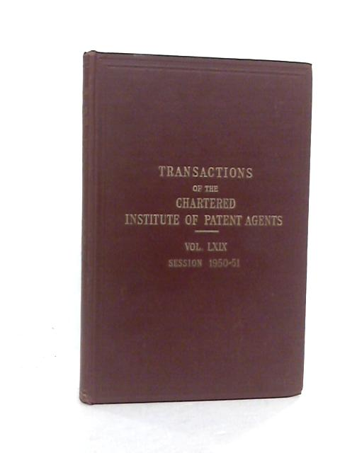 Transactions of the Chartered Institute of Patent Agents Volume LXIX Session 1950-51 by P E Lincroft