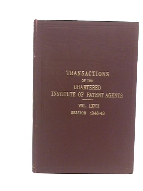 Transactions of the Chartered Institute of Patent Agents Volume LXVII Session 1948-49 by P E Lincroft