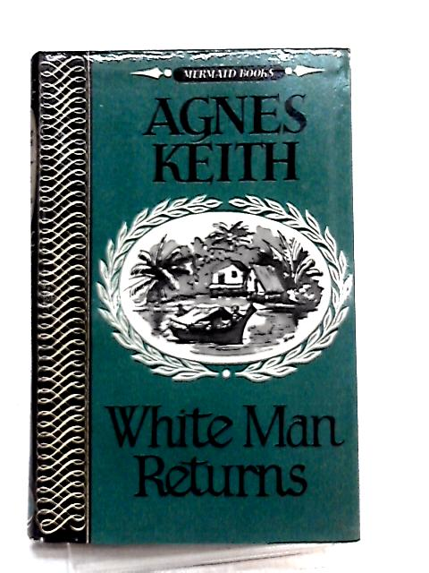 White Man Returns by Agnes Keith