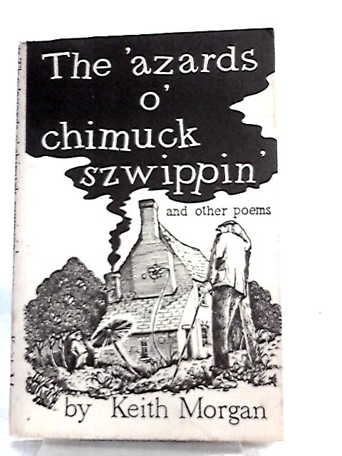 The 'Azards O' Chimuck Szwippin and Other Poems by Keith Morgan