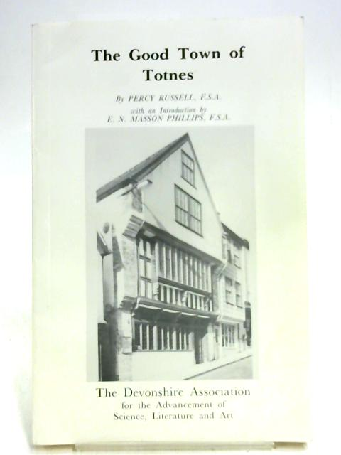 The Good Town of Totnes [with fold-out maps] by Percy Russell