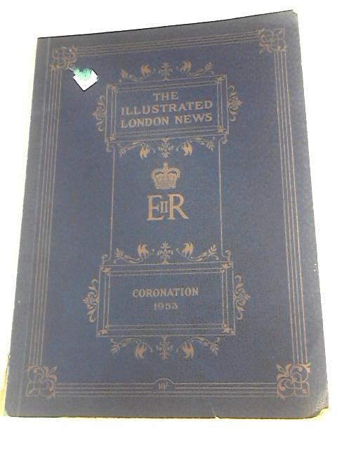 The Illustrated London News. Queen Elizabeth 11 Coronation 1953 By Sir Bruce Ingram