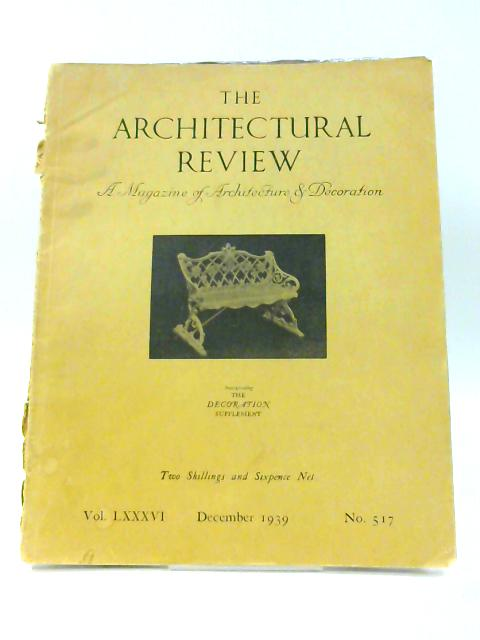 The Architectural Review: Vol. LXXXVI December 1939 No. 517 by Anon