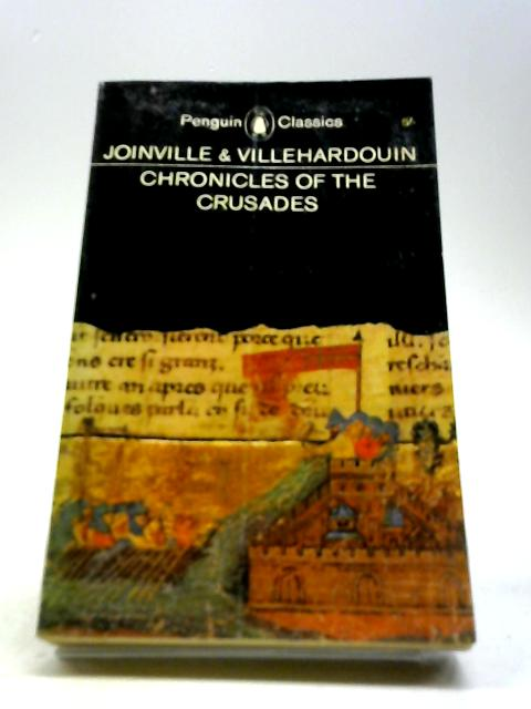 Chronicles of the Crusades by Joinville And Villehardouin - Shaw M. R. B.
