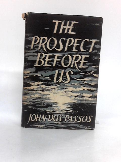 The Prospect before us by Dos Passos, John