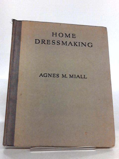 Home Dressmaking: Every Woman's Practical Guide to the Art of Making Smart clothes by Agnes Mackenzie Miall