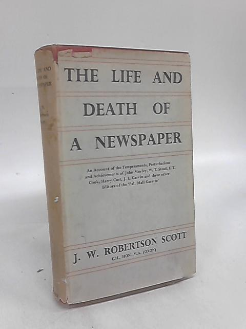 The Life and Death of a Newspaper by J. W. Robertson Scott