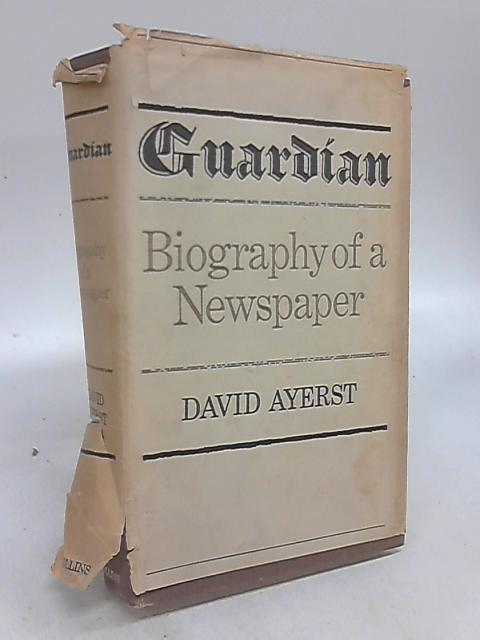Guardian: Biography of A Newspaper. by David Ayerst