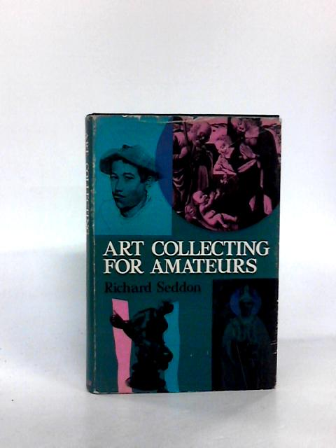Art collecting for amateurs by Seddon, Richard