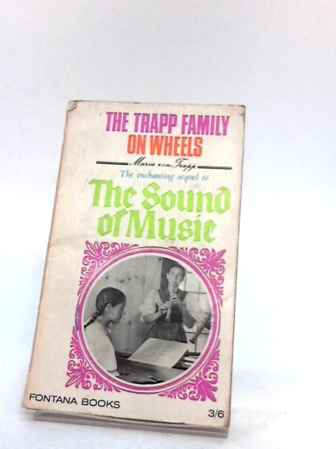 The Trapp Family on Wheels. Sequel to The Sound of Music. by Maria Von Trapp. With Ruth T. Murdoch
