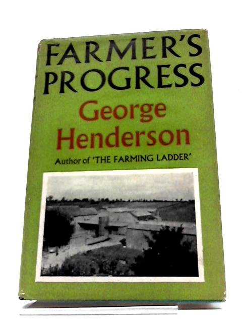 Farmer's Progress: A Guide To Farming by George Henderson