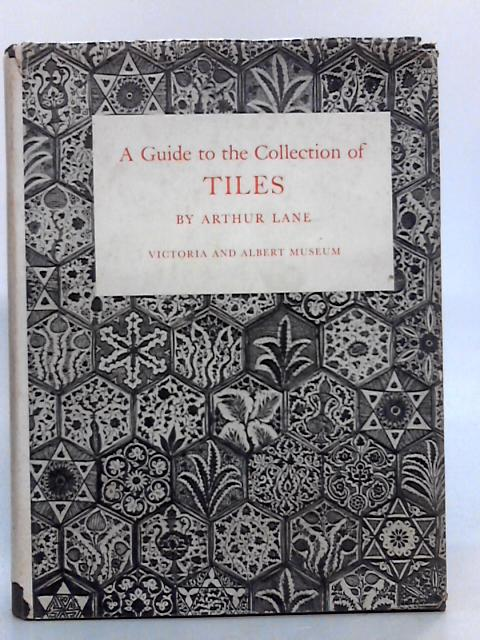 Victoria and Albert Museum A Guide to the Collection of Tiles by Lane, Arthur