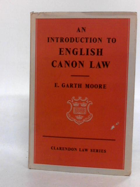Introduction to English Canon Law (Clarendon Law) by Moore, E.Garth