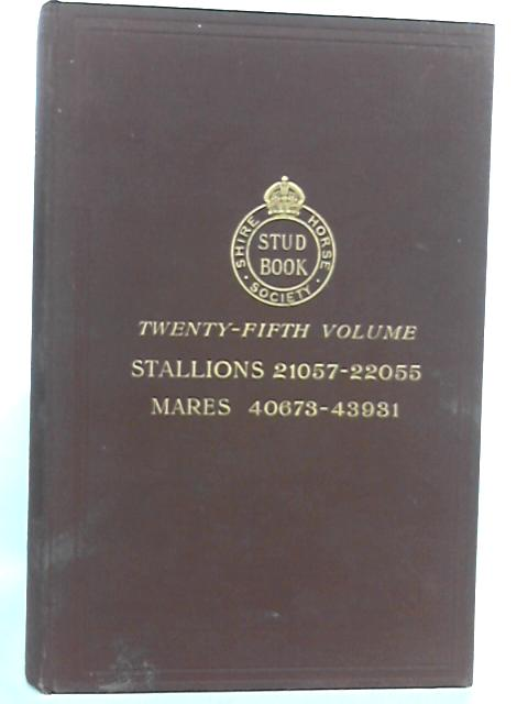The Shire Horse Stud Book Twenty-fifth Volume by Shire Horse Society
