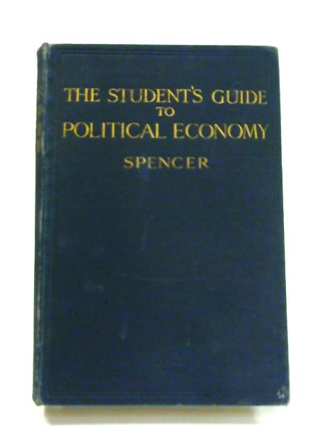 The Student's Guide to Political Economy by F.H. Spencer
